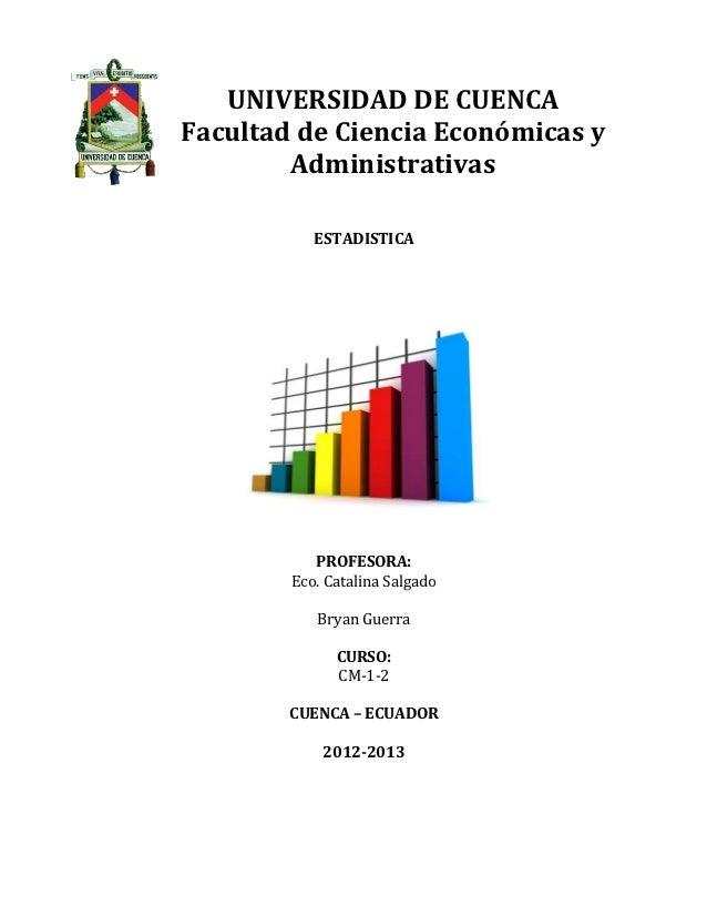 UNIVERSIDAD DE CUENCAFacultad de Ciencia Económicas y        Administrativas           ESTADISTICA           PROFESORA:   ...