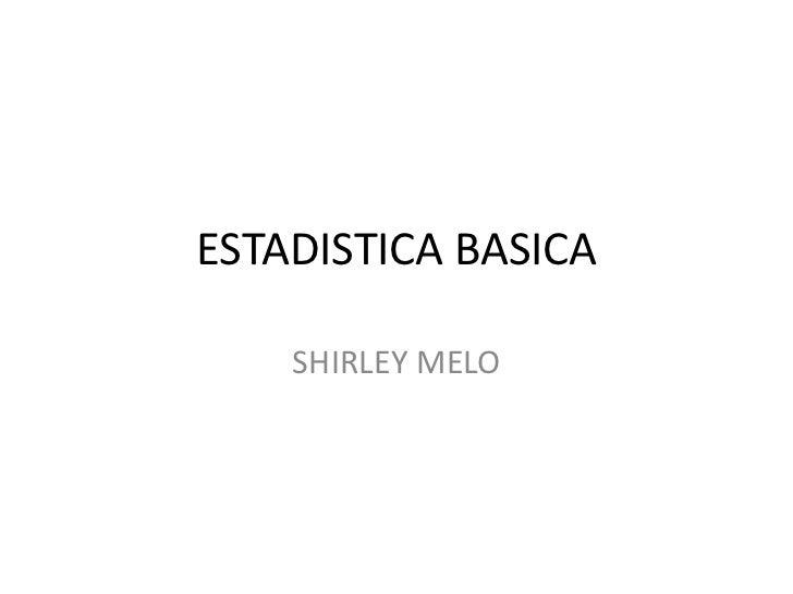 ESTADISTICA BASICA    SHIRLEY MELO