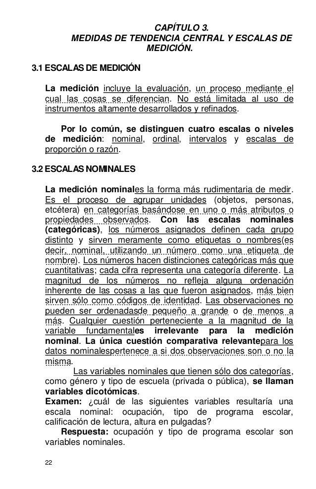 22 CAPÍTULO 3. MEDIDAS DE TENDENCIA CENTRAL Y ESCALAS DE MEDICIÓN. 3.1 ESCALAS DE MEDICIÓN La medición incluye la evaluaci...