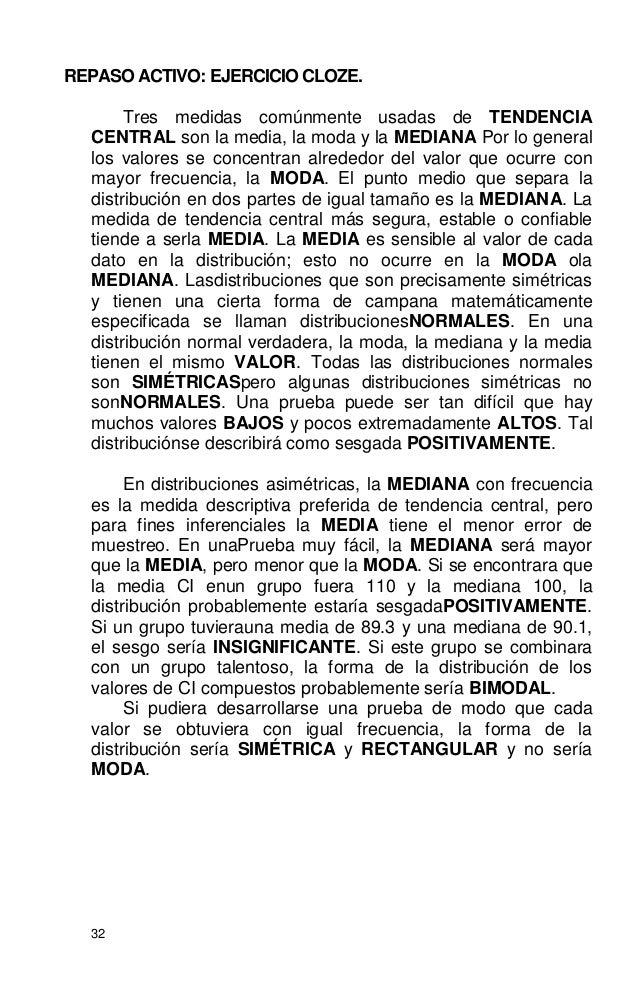 32 REPASO ACTIVO: EJERCICIO CLOZE. Tres medidas comúnmente usadas de TENDENCIA CENTRAL son la media, la moda y la MEDIANA ...
