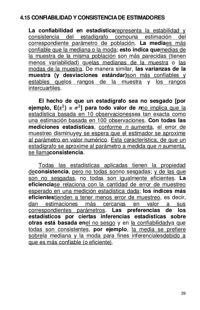 39 4.15 CONFIABILIDAD Y CONSISTENCIA DE ESTIMADORES La confiabilidad en estadísticarepresenta la estabilidad y consistenci...