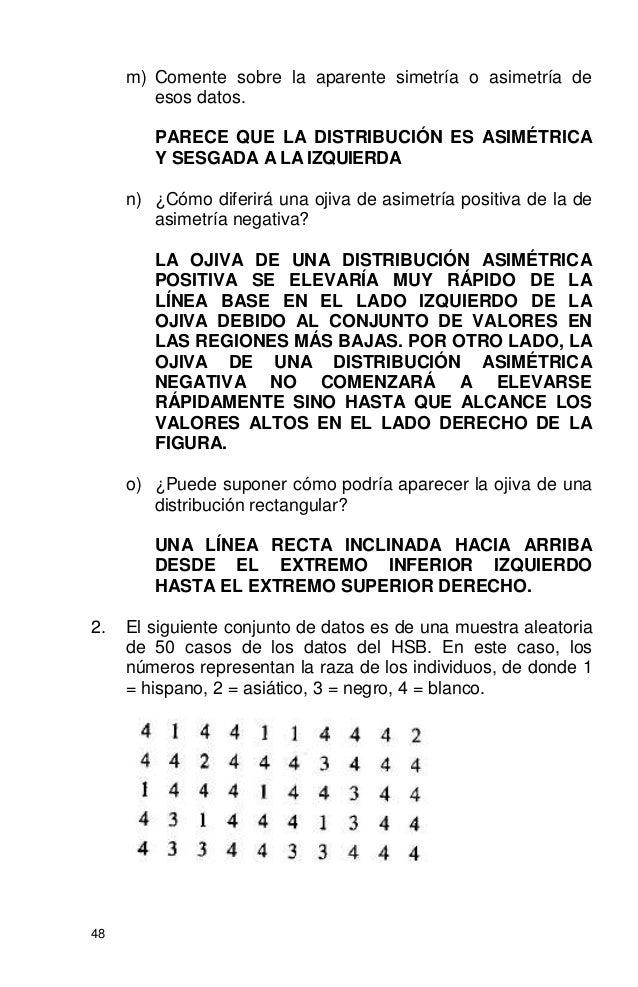 48 m) Comente sobre la aparente simetría o asimetría de esos datos. PARECE QUE LA DISTRIBUCIÓN ES ASIMÉTRICA Y SESGADA A L...