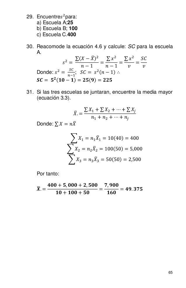 65 29. Encuentre para: a) Escuela A;25 b) Escuela B; 100 c) Escuela C.400 30. Reacomode la ecuación 4.6 y calcule: SC para...