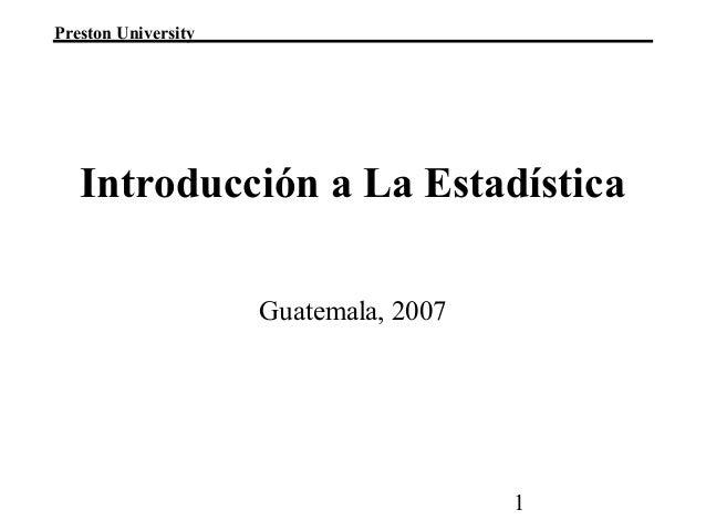 1 Preston University Guatemala, 2007 Introducción a La Estadística