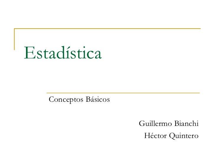 Estadística   Conceptos Básicos                       Guillermo Bianchi                        Héctor Quintero