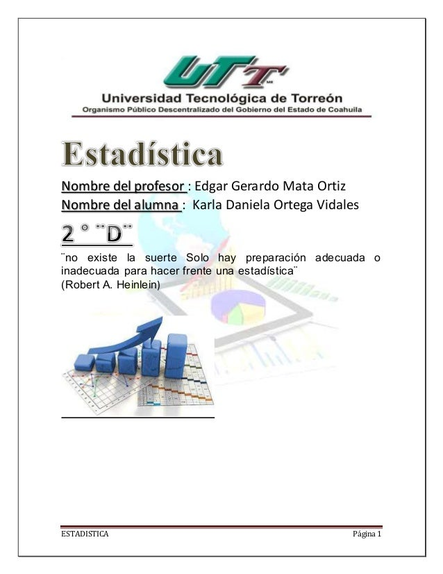 ESTADISTICA Página 1 Nombre del profesor : Edgar Gerardo Mata Ortiz Nombre del alumna : Karla Daniela Ortega Vidales ¨no e...