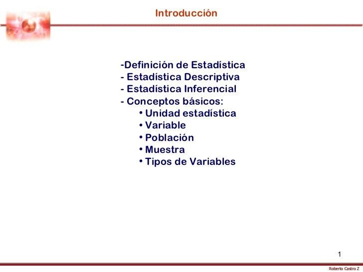 Introducción <ul><li>Definición de Estadística </li></ul><ul><li>- Estadística Descriptiva </li></ul><ul><li>- Estadística...
