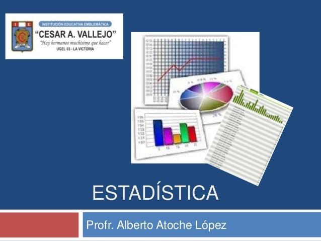 ESTADÍSTICA Profr. Alberto Atoche López