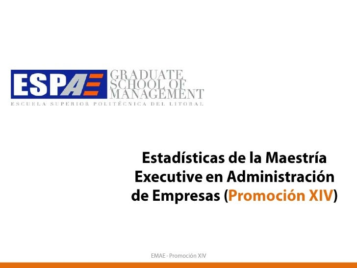 Estadísticas de la Maestría Executive en Administración de Empresas (Promoción XIV)<br />EMAE - Promoción XIV<br />