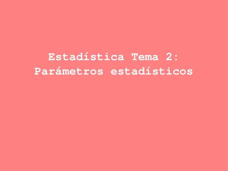 Estadística Tema 2: Parámetros estadísticos