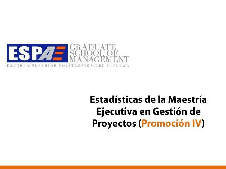 Estadísticas de la Maestría Ejecutiva en Gestión de Proyectos (Promoción IV)<br />