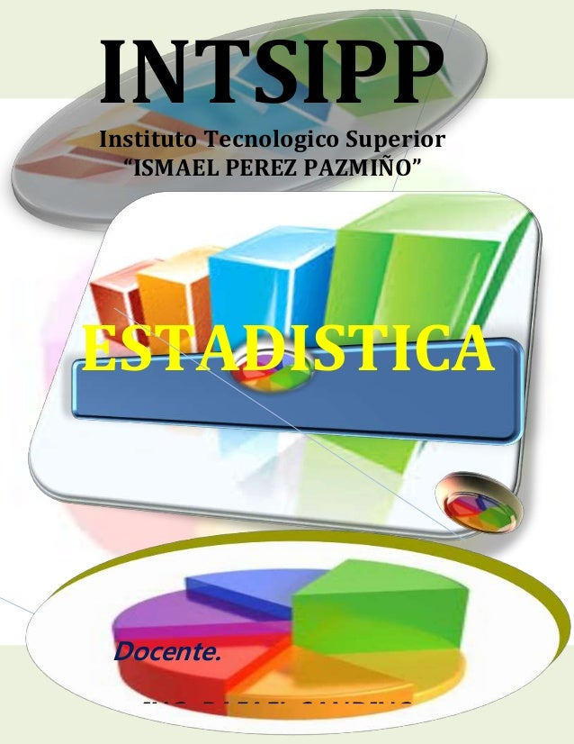 "Ing. Rafael Sandino Salcedo Muñoz. Docente de Estadistica INTSIPPInstituto Tecnologico Superior ""ISMAEL PEREZ PAZMIÑO"" EST..."