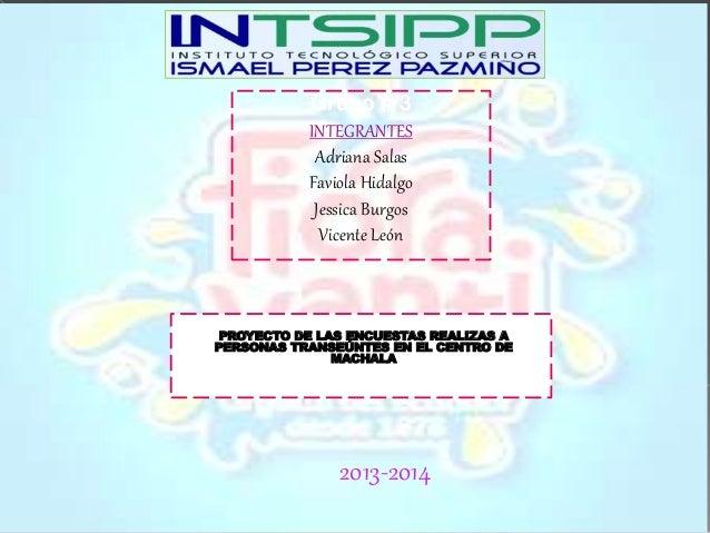Grupo # 3 INTEGRANTES Adriana Salas Faviola Hidalgo Jessica Burgos Vicente León PROYECTO DE LAS ENCUESTAS REALIZAS A PERSO...