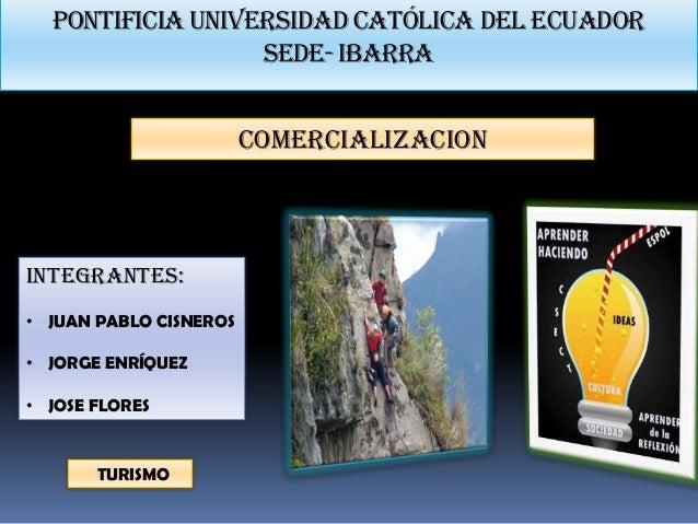 Pontificia universidad católica del ecuador                  sede- ibARRA                        COMERCIALIZACIONINTEGRANT...