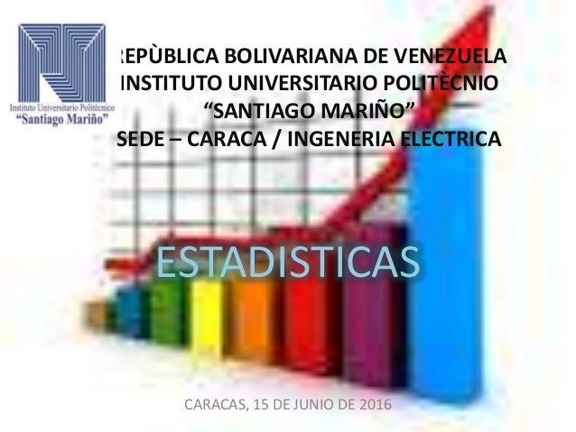 "REPÙBLICA BOLIVARIANA DE VENEZUELA INSTITUTO UNIVERSITARIO POLITÈCNIO ""SANTIAGO MARIÑO"" SEDE – CARACA / INGENERIA ELECTRIC..."