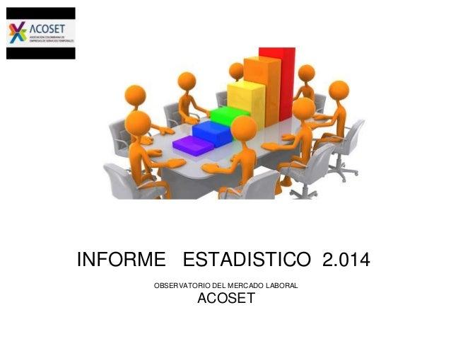 OBSERVATORIO DEL MERCADO LABORAL ACOSET INFORME ESTADISTICO 2.014