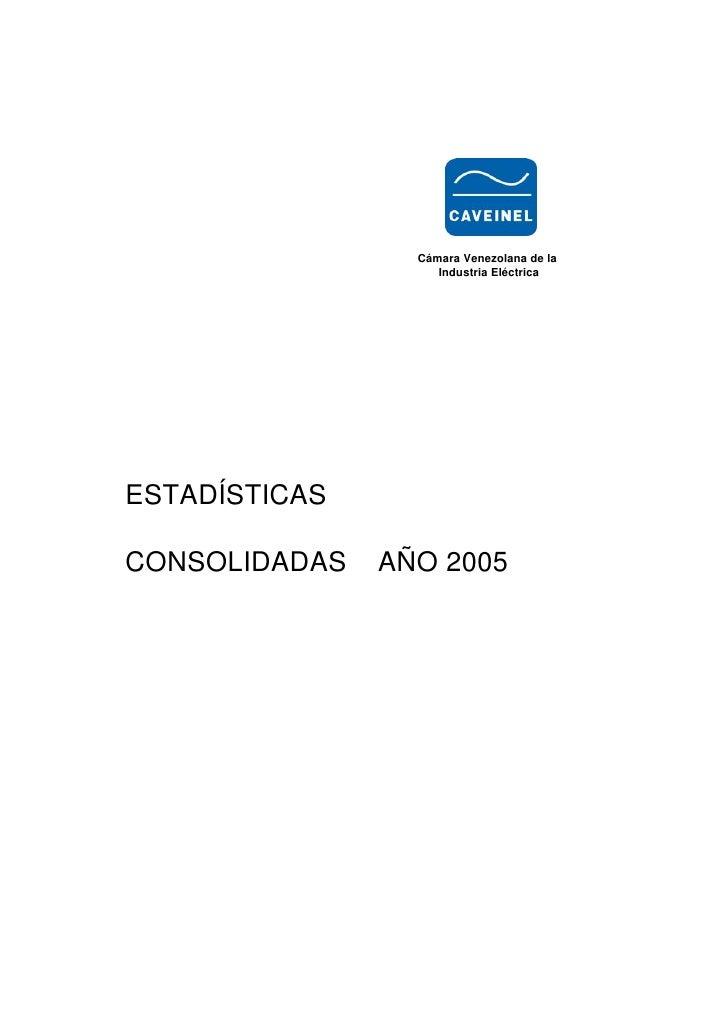 Cámara Venezolana de la                     Industria Eléctrica     ESTADÍSTICAS  CONSOLIDADAS   AÑO 2005