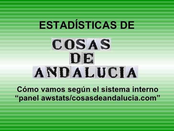 """ESTADÍSTICAS DE      Cómo vamos según el sistema interno """"panel awstats/cosasdeandalucia.com"""""""