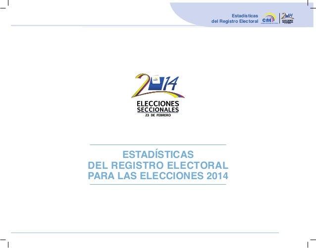 Estadísticas del Registro Electoral  ESTADÍSTICAS DEL REGISTRO ELECTORAL PARA LAS ELECCIONES 2014