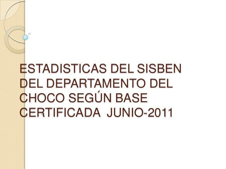 ESTADISTICAS DEL SISBENDEL DEPARTAMENTO DELCHOCO SEGÚN BASECERTIFICADA JUNIO-2011