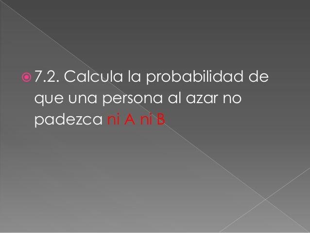  P(sano)=P(total)-[P(A)+P(B)+P(AUB).P(sano)=1-(0,1+0,2+0,05)=0.65=65%
