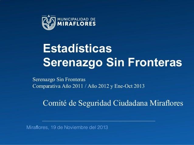 Estadísticas Serenazgo Sin Fronteras Serenazgo Sin Fronteras Comparativa Año 2011 / Año 2012 y Ene-Oct 2013  Comité de Seg...
