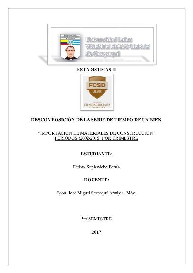"""ESTADISTICAS II DESCOMPOSICIÓN DE LA SERIE DE TIEMPO DE UN BIEN """"IMPORTACION DE MATERIALES DE CONSTRUCCION"""" PERIODOS (2002..."""