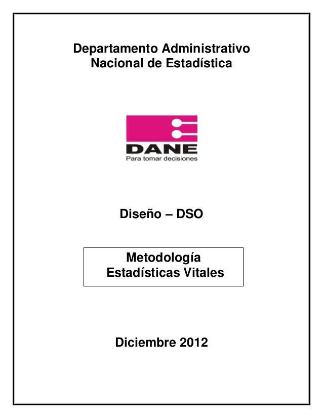Departamento Administrativo  Nacional de Estadística       Diseño – DSO        Metodología     Estadísticas Vitales      D...