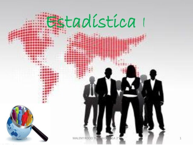 Estadística I 10/01/2015 MALENY ROCIO TRIANA ORTEGA 2°E 1