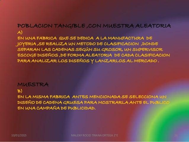 POBLACION TANGIBLE ,CON MUESTRA ALEATORIA A) EN UNA FABRICA QUE SE DEDICA A LA MANUFACTURA DE JOYERIA ,SE REALIZA UN METOD...