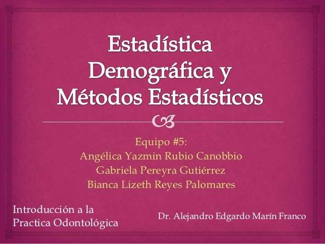 Equipo #5:             Angélica Yazmin Rubio Canobbio                Gabriela Pereyra Gutiérrez              Bianca Lizeth...
