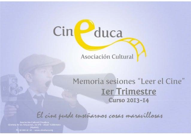 """Memoria sesiones """"Leer el Cine""""  1er Trimestre Curso 2013-14  Asociación Cultural Cineduca Glorieta de las Amazonas, 24 4º..."""