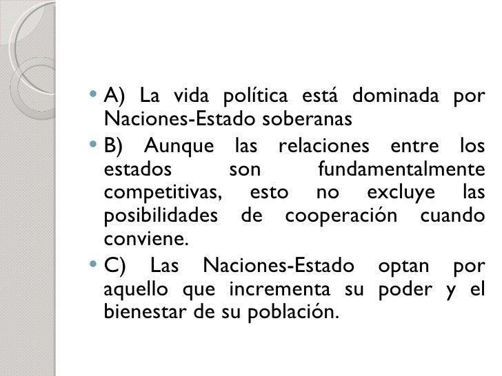 <ul><li>A) La vida política está dominada por Naciones-Estado soberanas </li></ul><ul><li>B) Aunque las relaciones entre l...