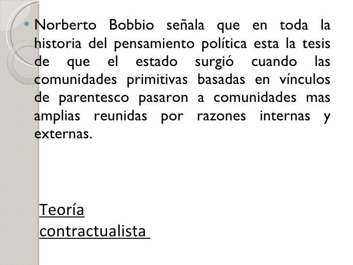 <ul><li>Norberto Bobbio señala que en toda la historia del pensamiento política esta la tesis de que el estado surgió cuan...