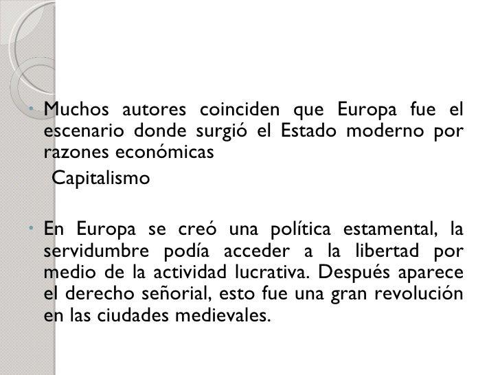 <ul><li>Muchos autores coinciden que Europa fue el escenario donde surgió el Estado moderno por razones económicas  </li><...