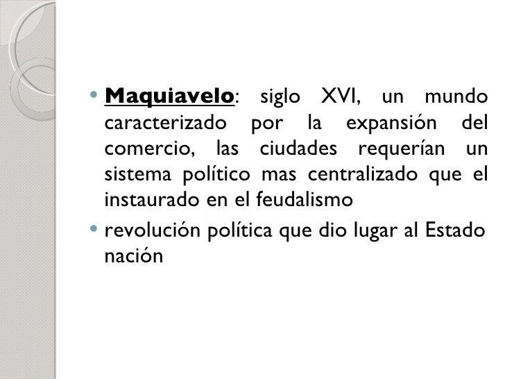 <ul><li>Maquiavelo : siglo XVI, un mundo caracterizado por la expansión del comercio, las ciudades requerían un sistema po...