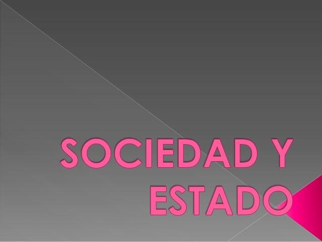  ES UNA FORMA DE VIDA SOCIAL HISTORICAMENTE DETERMINADA: termino Estado surge en la Edad Moderna, pero recien en siglo XV...