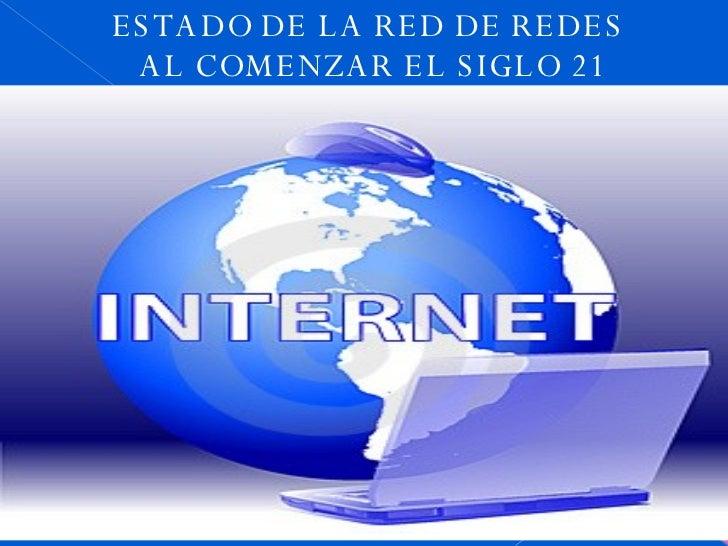ESTADO DE LA RED DE REDES  AL COMENZAR EL SIGLO 21