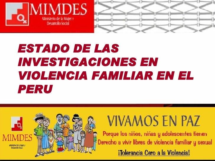 ESTADO DE LAS INVESTIGACIONES EN VIOLENCIA FAMILIAR EN EL PERU