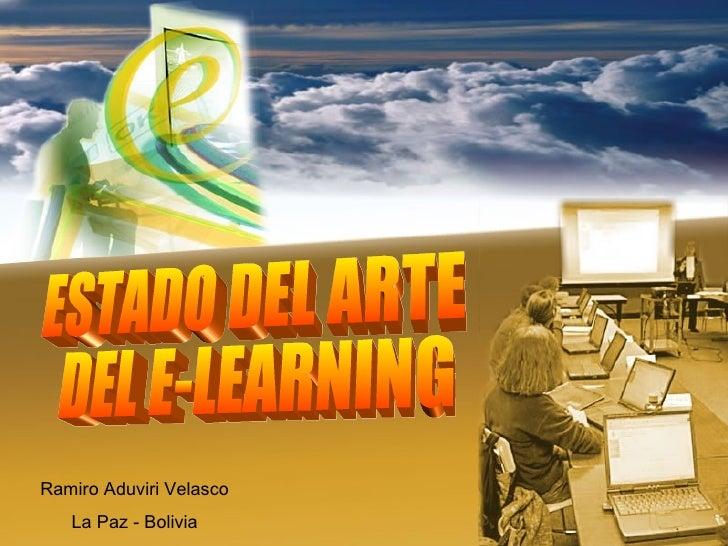 ESTADO DEL ARTE DEL E-LEARNING Ramiro Aduviri Velasco La Paz - Bolivia