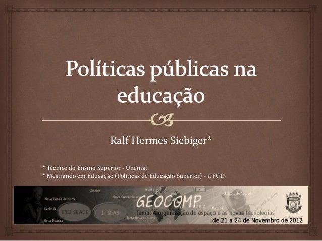 Ralf Hermes Siebiger** Técnico do Ensino Superior - Unemat* Mestrando em Educação (Políticas de Educação Superior) - UFGD