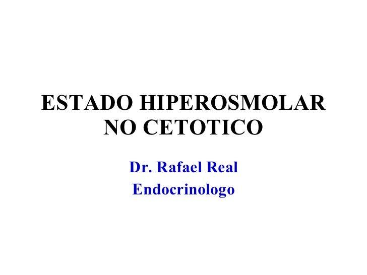 ESTADO HIPEROSMOLAR NO CETOTICO Dr. Rafael Real Endocrinologo