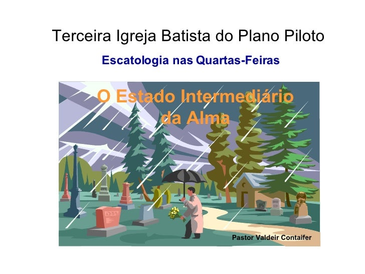 Terceira Igreja Batista do Plano Piloto O Estado Intermediário da Alma Escatologia nas Quartas-Feiras Pastor Valdeir Conta...