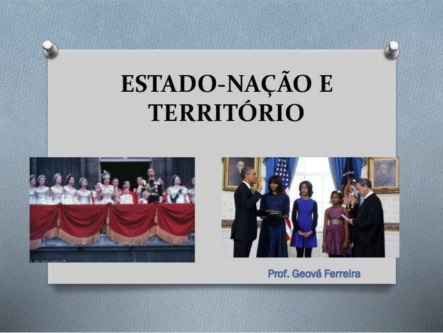 ESTADO-NAÇÃO E TERRITÓRIO Prof. Geová Ferreira