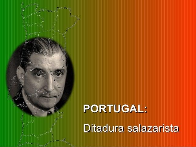 PORTUGAL:PORTUGAL: Ditadura salazaristaDitadura salazarista