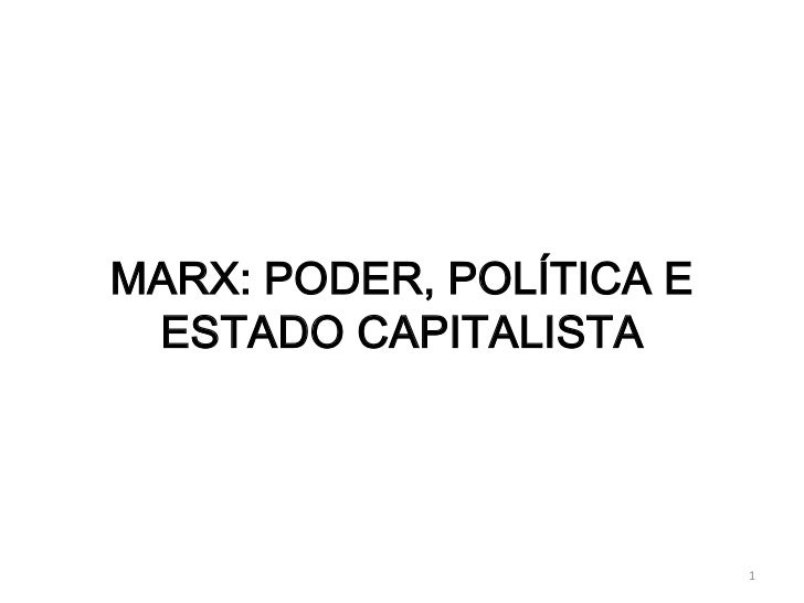 MARX: PODER, POLÍTICA E ESTADO CAPITALISTA                          1