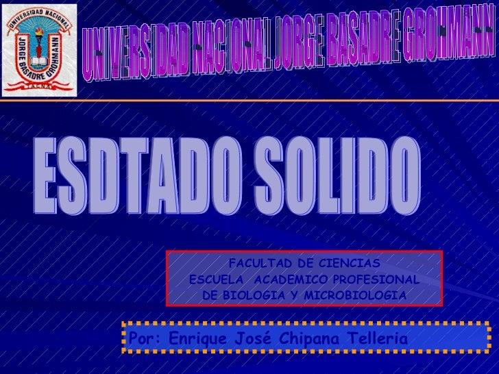 FACULTAD DE CIENCIAS ESCUELA  ACADEMICO PROFESIONAL DE BIOLOGIA Y MICROBIOLOGIA Por: Enrique José Chipana Telleria ESDTADO...