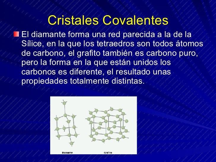 Cristales Covalentes <ul><li>El diamante forma una red parecida a la de la Sílice, en la que los tetraedros son todos átom...
