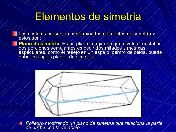 Elementos de simetria <ul><li>Los cristales presentan  determinados elementos de simetría y estos son: </li></ul><ul><li>P...