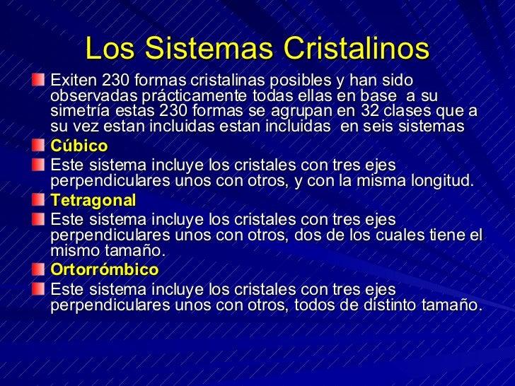 Los Sistemas Cristalinos <ul><li>Exiten 230 formas cristalinas posibles y han sido observadas prácticamente todas ellas en...